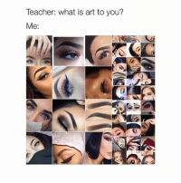 Teacher, What Is, and Girl Memes: Teacher: what is art to you?  Me Art art