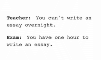 Teacher, True, and Can: Teacher: You can write an  essay overnight.  Exam  You have one hour to  write an essay. So true https://t.co/oIe5j9ikJQ