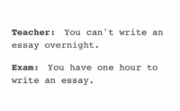 Teacher, Test, and One: Teacher  You can't write an  essay overnight.  Exam  You have one hour to  write an essay. everything is a test https://t.co/f8bfcu5DZm