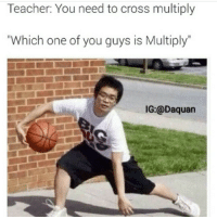 "This had me dead 😂 This guy is the real MVP! He knows that ball and only ball is life 🏀I want to grow up to be like him one day 😭 Double tap and tag some friends below! 👍⬇: Teacher: You need to cross multiply  ""Which one of you guys is Multiply  IG:@Daquan This had me dead 😂 This guy is the real MVP! He knows that ball and only ball is life 🏀I want to grow up to be like him one day 😭 Double tap and tag some friends below! 👍⬇"