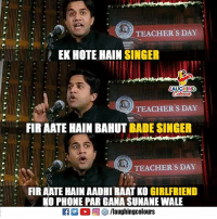 Phone, Girlfriend, and Wale: TEACHER'S DAY  EK HOTE HAIN SINGER  AUGHING  TEACHERS DAY  FIR AATE HAIN BAHUT BADE SINGER  TEACHER'S DAY  FIR AATE HAIN AADHI RAAT KO GIRLFRIEND  KO PHONE PAR GANA SUNANE WALE  ○回參/laughingcolours