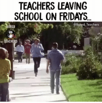 Happy Friday teachers! 🍷: TEACHERS LEAVING  SCHOOL ON FRIDAYS  BORED  @Bored Teachers  TEACHERS Happy Friday teachers! 🍷