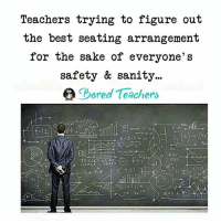 Memes, School, and Teacher: Teachers trying to figure out  the best seating arrangement  for the sake of everyone' s  safety & sanity..  그. B  ored l eachers It's no joke... 🤔 -- teacherlife teacher teaching teachers teachersfollowteachers teachers iteachtoo iteach teachersofinstagram teachersofig lifeofateacher teachthemyoung primaryteacher kindergarten kindergartenteacher preschoolteacher preschool boredteachers school summerbreak summerschool summer2017