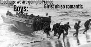 *MG42 noises*: teachers: we are going to France  Girls: oh so romantic  Boys *MG42 noises*