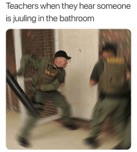 Chill, Teachers, and They: Teachers when they hear someone  is juuling in the bathroom Y'all need to chill 😂🤦♂️ https://t.co/Dw9wIGlV6D