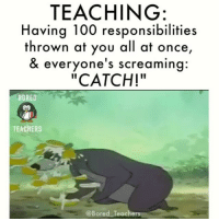 """Coming soon to a school near you. 😩: TEACHING:  Having 100 responsibilities  thrown at you all at once,  & everyone's screamin  """"CATCH!""""  BORED  铃  TEACHERS  ored Teachers Coming soon to a school near you. 😩"""