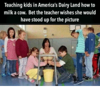 Teacher, How To, and Kids: Teaching kids in America's Dairy Land how to  milk a cow. Bet the teacher wishes she would  have stood up for the picture Bet she would have.