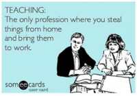 True story. -- april losemyshit exhausted teacherlife boredteachers teacherlife teaching teacherproblems teachersofinstagram teacher teachers iteachtoo iteach iteachk education student iteach students classroom school iteachsecond iteachfirst teachertired teacherlife🍎: TEACHING:  The only profession where you steal  things from home  and bring them  to work.  ee  cards True story. -- april losemyshit exhausted teacherlife boredteachers teacherlife teaching teacherproblems teachersofinstagram teacher teachers iteachtoo iteach iteachk education student iteach students classroom school iteachsecond iteachfirst teachertired teacherlife🍎