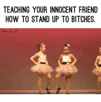 Come on girl, lemme teach you some bitchcraft. 💁🏼🔮: TEACHING YOUR INNOCENT FRIEND  HOW TO STAND UP TO BITCHES Come on girl, lemme teach you some bitchcraft. 💁🏼🔮
