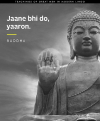 Memes, Buddha, and 🤖: TEACHINGS OF GREAT MEN  IN MODERN LING O  Jaane bhi do,  yaaron.  BUDDHA Teachings of Buddha reworded for today's generation. Buddha History LitAF Millenial Instascoop Instalike Instagood
