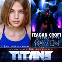 Memes, News, and Soon...: TEAGAN CROFT  HAS BEEN CAST A S  IG @DC MARVEL.UNITE  DC DIGITAL SERVICE GUU COMING SOON 201e 🚨 BREAKING NEWS ! 🚨 The young actress TeaganCroft has been cast to play Raven in the Upcoming ' Titans' Live Action TV Series coming to a New DCDigitalService in 2018 ! 😱 What do you think of this…she's actually 13. 🤷🏽♂️ DCExtendedUniverse 💥 TeenTitans ( DCTV Raven Art : @georgeevangelista ) BeastBoy StarFire @TeaganCroft DC ♦️