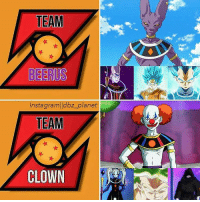 Memes, 🤖, and Dbz: TEAM  BEERUS  Instagramlldbz planet  TEAM  CLOWN Which team is going to win? ??? . Creator ( @dbz_planet ) Admin = ( @mnajafkhan1) & ( @animeigirls721) . . .. anime art dragonball dragonballz dragonballgt dragonballkai dragonballsuper supersaiyan supersaiyan2 supersaiyan3 supersaiyan4 blackgoku fanart aralechan arale femalebroly clowngod picolo supersaiyanblue ssjb ssjbluegoku
