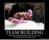"""Tumblr, Blog, and Good: TEAM BUILDING  Sometimes, The Most Important Lesson You Can Learn  Is That You're Not a Very Good Team.  fakeposters.com <p><a href=""""http://very-demotivational.tumblr.com/post/148835193741/team-building-demotivational-poster"""" class=""""tumblr_blog"""">very-demotivational</a>:</p>  <blockquote><p>Team Building - Demotivational Poster</p></blockquote>"""