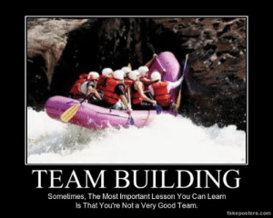 very-demotivational:  Team Building - Demotivational Poster: TEAM BUILDING  Sometimes, The Most Important Lesson You Can Learn  Is That You're Not a Very Good Team.  fakeposters.com very-demotivational:  Team Building - Demotivational Poster