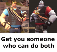 team fortress: TEAM DE LA MEME FORTRESS  Get you someone  who can do both