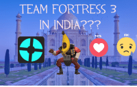 team fortress: TEAM FORTRESS 3  IN INDIA???  yes  no