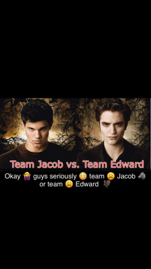 Okay, 🦇bat guy 👱🏻‍♂️ do be lookin 😤😫😤kinda 🥖French doe 💰 🤑🤑🤑: Team Jacob vs. Team Edward  guys seriously  or team  Okay  Jacob  team  Edward Okay, 🦇bat guy 👱🏻‍♂️ do be lookin 😤😫😤kinda 🥖French doe 💰 🤑🤑🤑