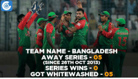 Can they improve their stats in near future?: TEAM NAME BANGLADESH  AWAY SERIES  O5  (SINCE 26TH OCT 2013)  SERIES WINS  O  GOT WHITEWASHED  O5 Can they improve their stats in near future?