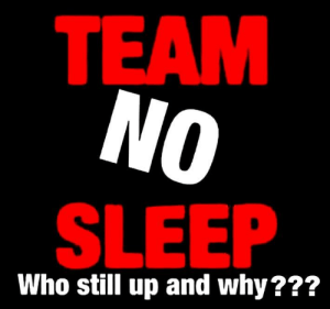 Memes, Sleep, and 🤖: TEAM  SLEEP  Who still up and why???