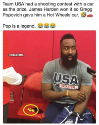 Basketball, James Harden, and Nba: Team USA had a shooting contest with a car  as the prize. James Harden won it so Gregg  Popovich gave him a Hot Wheels car.  Pop is a legend, aaaaA  @NBAMEMES  USA  BASKETBALL 😂😂😂😭😭😭😭