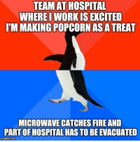 Advice, Tumblr, and Work: TEAMAT HOSPITAL  WHEREI WORK IS EXCITED  I'M MAKING POPCORNASA TREAT  MICROWAVE CATCHES FIREAND  PART OF HOSPITAL HAS TO BE EVACUATED  mgflp.com advice-animal:  This was when I was 16 but I still think about it a lot