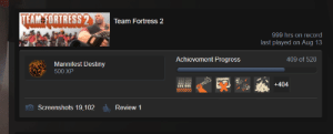 Destiny, Record, and Time: TEAMFORTRESS 2  Team Fortress 2  999 hrs on record  last played on Aug 13  Achievement Progress  409 of 520  Mannifest Destiny  500 XP  999 002  999 997  +404  999.999  1000000  Screenshots 19,102  Review 1 It is time to go 4 digits.