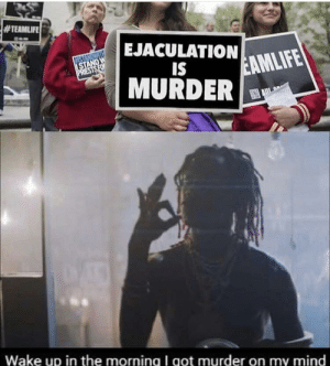 Murder on my mind:  #TEAMLIFE  EJACULATION  STANDWI  ISTAND W  PRIESTS FO  IS  EAMLIFE  MURDER  Wake up in the morning I got murder on my mind Murder on my mind
