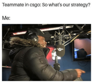 Pray and Spray by CopperGenie FOLLOW 4 MORE MEMES.: Teammate in csgo: So what's our strategy?  Me: Pray and Spray by CopperGenie FOLLOW 4 MORE MEMES.
