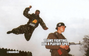 Be Like, Fighting, and For: TEAMS FIGHTING  FOR A PLAYOFF SPOT  @NBAMEMES Suns be like... 😂 https://t.co/8Wk7iw2Hdq