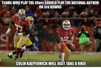 That's a bold strategy Cotton... Credit: Troy Watson: TEAMSWHO PLAY THE 49ers SHOULD PLAYTHE NATIONAL ANTHEM  ON 3rd DOWNS  @NFL MEMES  COLIN KAEPERNICK WILL JUST TAKE A KNEE That's a bold strategy Cotton... Credit: Troy Watson