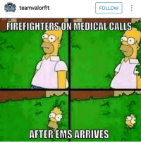 Only thing I love more than memes is Homer Simpson. Thanks for the share @teamvalorfit: teamvalorfit  FOLLOW  FITNESS  FIREFIGHTERS ON MEDICAL CALLS  AFTER EMS ARRIVES Only thing I love more than memes is Homer Simpson. Thanks for the share @teamvalorfit