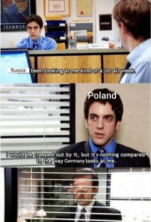 Found this somewhere: TEAMWOR  MECERTION  Russia  been looking at me kind of a lot all week.  Poland  Iwould be creeped out by it, but it's nothing compared  to the way Germany looks at me. Found this somewhere