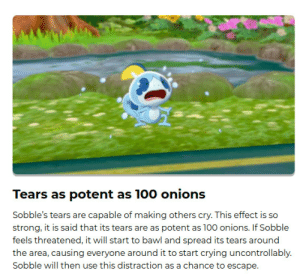 Crying, Tumblr, and Blog: Tears as potent as 100 onions  Sobble's tears are capable of making others cry. This effect is so  strong, it is said that its tears are as potent as 100 onions. If Sobble  feels threatened, it will start to bawl and spread its tears around  the area, causing everyone around it to start crying uncontrollably.  Sobble will then use this distraction as a chance to escape. susanoomon:please… don't cry…(ಥ﹏ಥ)