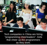 "Girls, China, and Work: Tech companies in China are hiring  ""programming cheerleaders"". Girls  that cheer up the programmers  as they work. China has surpassed us"