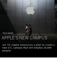 Apple, Memes, and News: TECH NEWS  APPLE'S NEW CAMPUS  Jan 18 | Apple announces a plan to create a  new U.S. campus that will employ 20,000  people. Apple announced plans to create a second campus in the U.S, adding 20,000 new jobs in addition to the 80,000 they already provide. The location for the new campus will be revealed later this year and is set for completion in five-years time. ___ Apple claims that over the five-year production period of its new campus it will bring a $30 billion capital investment to the U.S. economy, with $10 billion going towards new data centers across the country and a $1-$5 billion fund to invest in advanced manufacturing. _____ In the past year Apple has faced scrutiny for using Ireland as a haven to avoid American corporate income tax, which was revealed when files documenting various offshore accounts were leaked to the media, known as the Paradise Papers. An investigation brought on by the European Commission showed that Apple paid between 1 and 0.005 percent in annual taxes on all European profits between 2003 and 2014 (compared to the 35% rate). ___ Photo: Greg Baker | Getty Images