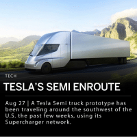 "Being Alone, Energy, and Journey: TECH  TESLA'S SEMI ENROUTE  Aug 27 | A Tesla Semi truck prototype has  been traveling around the southwest of the  U.S. the past few weeks, using its  Supercharger network. Tesla's Semi truck has made a few city-to-city trips around the southwest of the U.S. in the past few weeks. The vehicle uses its network of over 10,000 Superchargers, which allow any Tesla vehicle to charge free of cost. The Semi however, requires energy from multiple charging stations at once to power the vehicle for a stretch of time. The Semi has an ""Enhanced Autopilot"" mode, which ""helps avoid collisions."" But the automobile maker says that, ""Every driver is responsible for remaining alert and active when using Autopilot, and must be prepared to take action at any time."" ___ After some testing, CEO Elon Musk said the Tesla Semi will have around 600 miles of range on a single charge, compared to the previously announced 500 miles. ___ Musk commented on the Semi's journey in a tweet: - ""What's cool is that it was driven across the country alone (no escort or any accompanying vehicles), using the existing Tesla Supercharger network and an extension cord."""