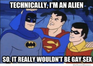 Wow supes actually made a point. - Darkseid #Gothamcitymemes: TECHNICALLY,I'M AN ALIEN  SO, IT REALLY WOULDNT BE GAY SEX  We Know Meme Wow supes actually made a point. - Darkseid #Gothamcitymemes