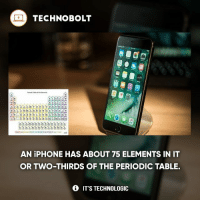 Science, bitch! - fact technobolt technology tech apple iphone ipod ipad samsung s7 hp dell acer lenovo asus cool innovation inspirational microsoft windows mac osx awesome wow damn nice amazing oneplus smartphone phone: TECHNO BOLT  Aga  AN iPHONE HAS ABOUT 75 ELEMENTS IN IT  OR TWO THIRDS OF THE PERIODIC TABLE.  IT'S TECHNOLOGIC Science, bitch! - fact technobolt technology tech apple iphone ipod ipad samsung s7 hp dell acer lenovo asus cool innovation inspirational microsoft windows mac osx awesome wow damn nice amazing oneplus smartphone phone
