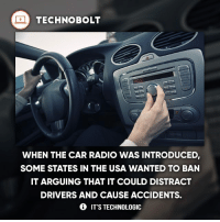 Like if you listen to music in the car! - fact technobolt technology tech apple iphone ipod ipad samsung s7 hp dell acer lenovo asus cool innovation inspirational microsoft windows mac osx awesome wow damn nice amazing oneplus smartphone phone: TECHNO BOLT  WHEN THE CAR RADIO WAS INTRODUCED  SOME STATES IN THE USA WANTED TO BAN  IT ARGUING THAT IT COULD DISTRACT  DRIVERS AND CAUSE ACCIDENTS.  IT'S TECHNOLOGIC Like if you listen to music in the car! - fact technobolt technology tech apple iphone ipod ipad samsung s7 hp dell acer lenovo asus cool innovation inspirational microsoft windows mac osx awesome wow damn nice amazing oneplus smartphone phone