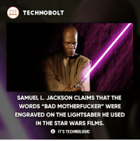 """Anime, Apple, and Bad: TECHNOBOLT  SAMUEL L. JACKSON CLAIMS THAT THE  WORDS """"BAD MOTHERFUCKER"""" WERE  ENGRAVED ON THE LIGHTSABER HE USED  IN THE STAR WARS FILMS.  IT'S TECHNOLOGIC Does Samuel L. Jackson like anime? - fact technobolt technology tech apple iphone ipod ipad samsung s7 hp dell acer lenovo asus cool innovation inspirational microsoft windows mac osx awesome wow damn nice amazing oneplus smartphone"""