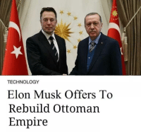 Elon Musk announcing Ottoman Empire II during his meeting with the new caliphate Candidate in 2018.: TECHNOLOGY  Elon Musk Offers To  Rebuild Ottoman  Empire Elon Musk announcing Ottoman Empire II during his meeting with the new caliphate Candidate in 2018.