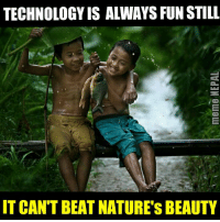 Nature😍😍: TECHNOLOGY IS ALWAYS FUN STILL  IT CANT BEAT NATURE's BEAUTY Nature😍😍