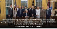 "Trump, Bold, and Change:  #TechWeek""-  We're embracing big change, bold thinking, and outsider  perspectives to transform government and make it the way  it should be, and at far less cost.  PRESIDENT DONALD J. TRUMP We're embracing big change, bold thinking, and outsider perspectives to transform government and make it the way it should be. #TechWeek"