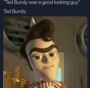 "Meme, Memes, and Ted: Ted Bundy was a good looking guy""  Ted Bundy: 6ix9ine should NOT have his meme page @ifunny it's too sexual & offensive 😂🌈 @ifunny"