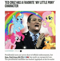 TED CRUZ HAS A FAVORITE MY LITTLE PONY'  CHARACTER  Mike Ma  by ALLUMBOKHARI  I 1 Feb 2016  Presidential races are never short of official endorsements, but  Sen. Ted Cruz CR-TX has made an unexpected one.  The presidential candidate has backed Applejack as his favourite Reasons to live: 1.) Wait for death 2.) ???? 3.) ????