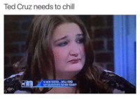 Ted Cruz: Ted Cruz needs to chill  SMENTESTED, MMLLIRND  MY DAUGHTERS FATHER TODAY