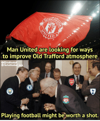 Arsenal, Football, and Memes: TED  Man United are looking for ways  to improve Old Trafford atmosphere  fTrollFootball  The TrollFootball Insta  Arsenal  CHES  LIVERPOOL  Playing football might be worth a shot. That's a great suggestion (Credits: @Estadox ) https://t.co/HbEEiGAaEs