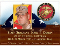 Memes, Cardinals, and 🤖: TED S  NE CO  STAFF SERGEANT LOUIS E CARDIN  27 OF TEMECULA, CALIFORNIA  KIA, 19 MARCH, 2016 MAKHMOUR, IRAQ  erees.  reedom RIP Staff Sgt. Louis F. Cardin Semper Fidelis, Marine.