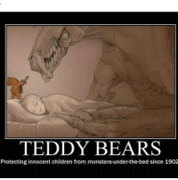 right seemslegit werd: TEDDY BEARS  Protecting innocent children from monsters under-the-bed since 1902 right seemslegit werd