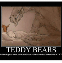 Goodnight 😩 @funnycahitstrue: TEDDY BEARS  Protecting innocent children from monsters-under-the-bed since 1902 Goodnight 😩 @funnycahitstrue